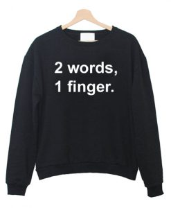 2 Words 1 Finger Sweatshirt