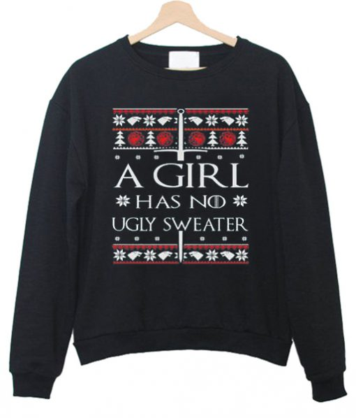 A girl has no ugly sweater Sweatshirt