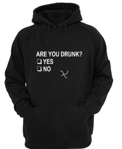 Are You Drunk Hoodie