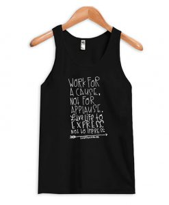 Work for a cause not for applause Tank Top