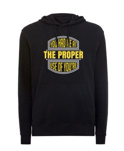 You Had Me At The Proper Use Of You_re Hoodie