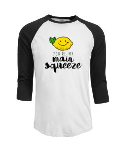 You're My Main Squeeze T Shirt