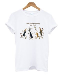 your bicth wanna party with cardi t shirt