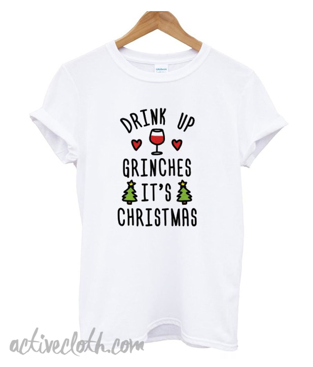 cabc3609 Drink Up Grinches It's Christmas T-Shirt