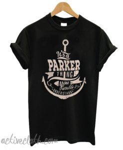 It's a parker thing you wouldn't understand T-shirt from activecloth