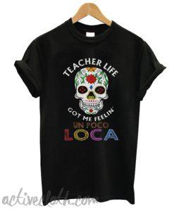 Teacher life got me feelin un poco loca skull T-shirt