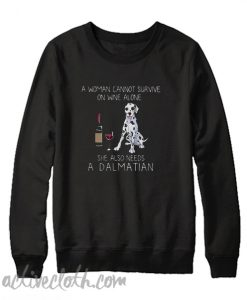 A woman cannot survive on wine alone she also needs a Dalmatian Sweatshirt