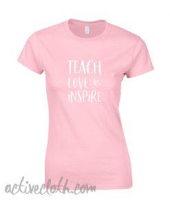 Teach Love Inspire fashionable T-Shirt