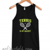 Tennis Is My Racket fashionable Tank Top