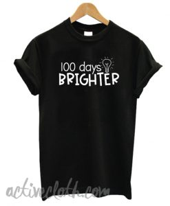 100 days brighter fashionable T Shirt