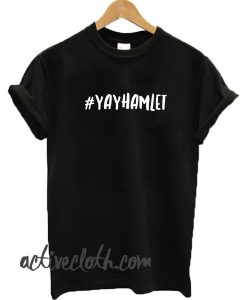 #Yayhamlet fashionable T-shirt