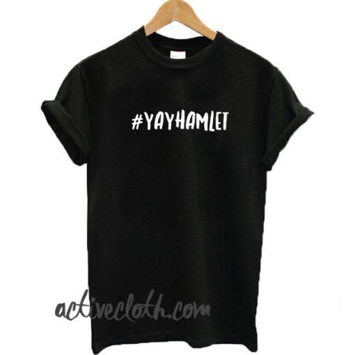 #Yayhamlet fashionable T-shirt