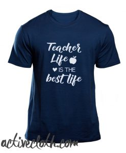 Teacher Life is the Best Life fashionable T-Shirt