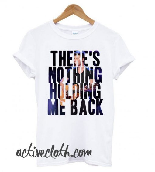 There's Nothing Holding Me Back fashionable T-Shirt