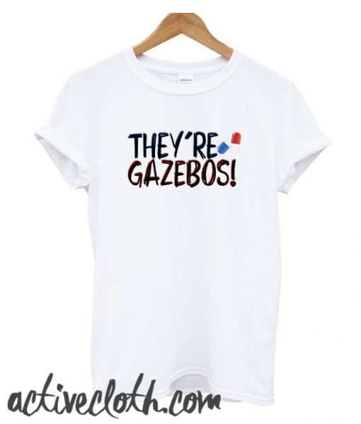 they're gazebos - it quote fashionable T-Shirt