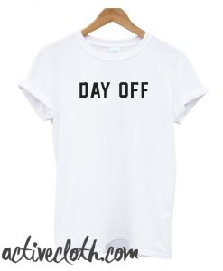Day Off fashionable t shirt