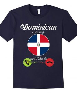 Dominican Republic Is Calling And I Must Go Flag fashionable T-shirt