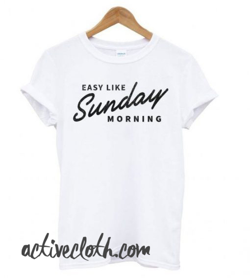 Easy Like Sunday Morning White fashionable T shirt