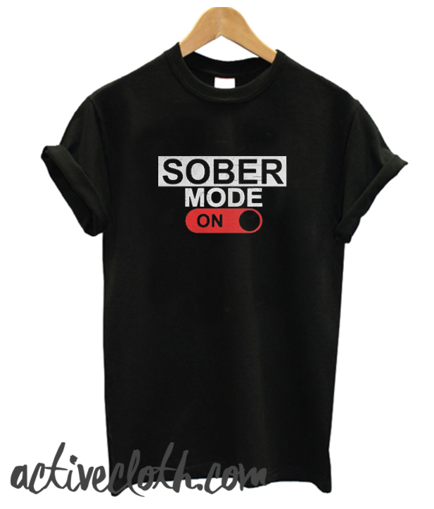 Sober Mode On fashionable T Shirt