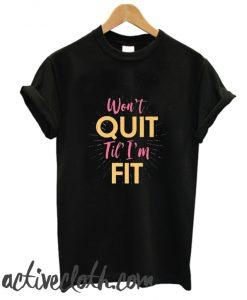 Won't Quit Til I'm Fit fashionable T Shirt