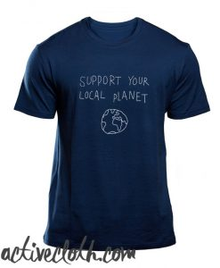Support Your Local planet fashionable t Shirt
