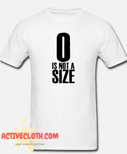 0 Is Not A Size Fashionable T-SHIRT