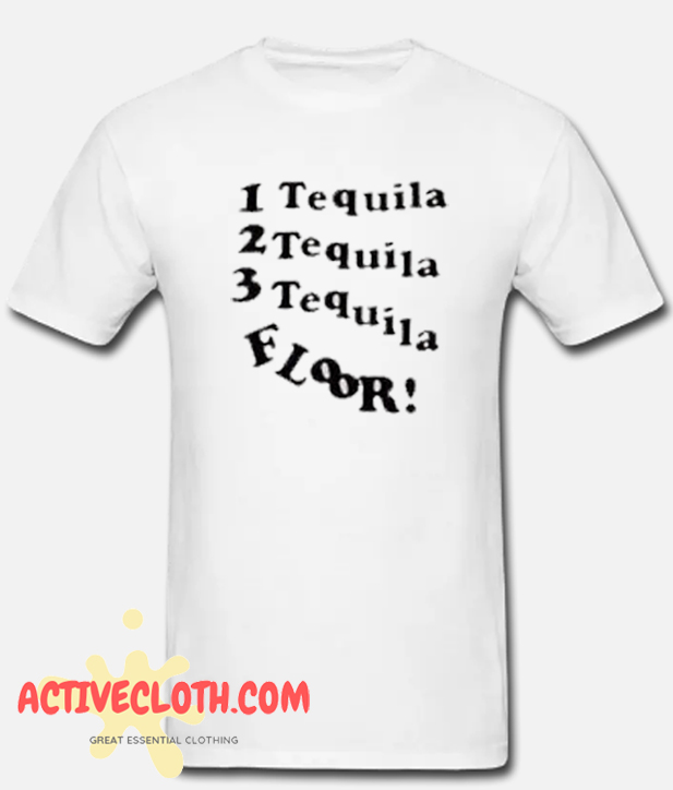 1 Tequila 2 Tequila 3 Tequila Floor FashionableT-SHIRT