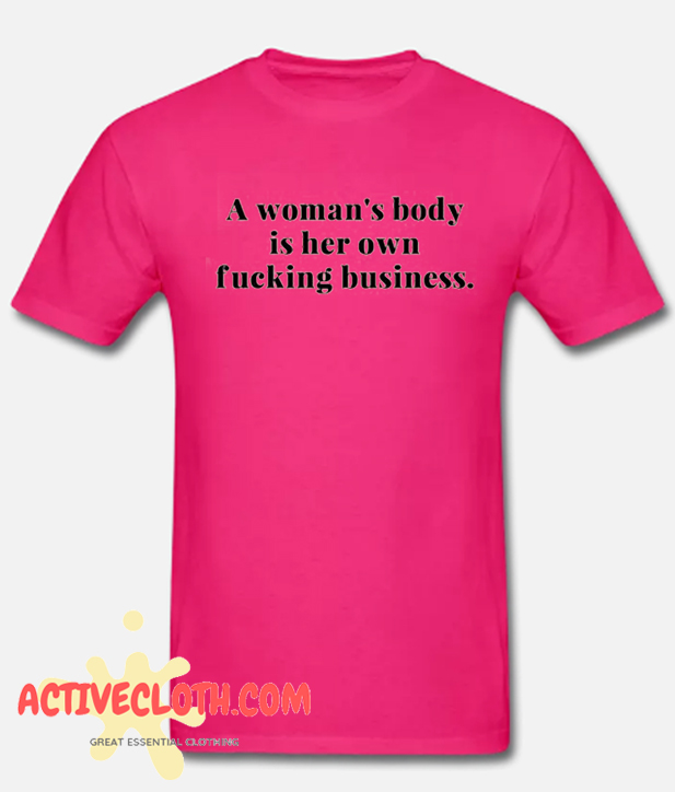 A Woman's Body is Her Own Business Fashionable T ShirtA Woman's Body is Her Own Business Fashionable T Shirt