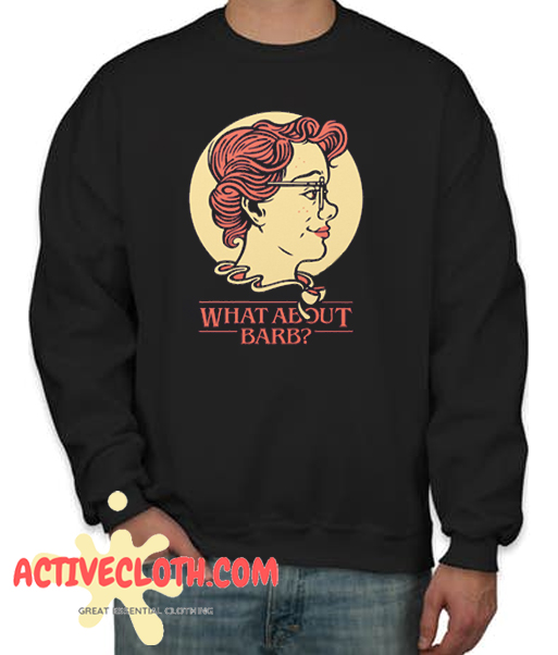 What About Barb Fashionable Sweatshirt