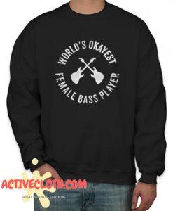Worlds Okayest Female Bass Player Fashionable Sweatshirt