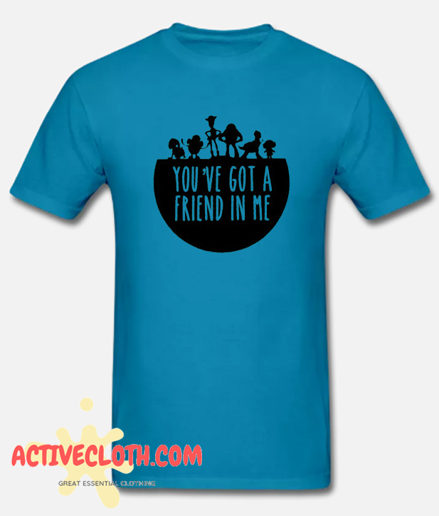 You've Got a Friend in Me Fashionable T Shirt
