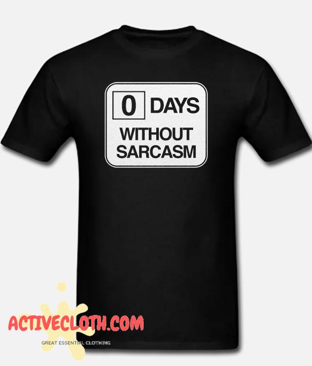 Zero Days Without Sarcasm Fashionable t-shirt