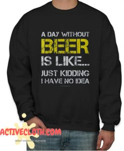 A Day Without Beer Fashionable Sweatshirt