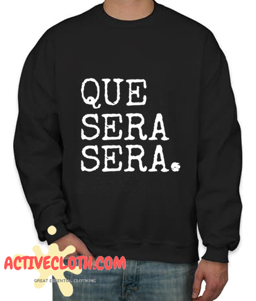 Whatever Will Be Will Be Fashionable Sweatshirt