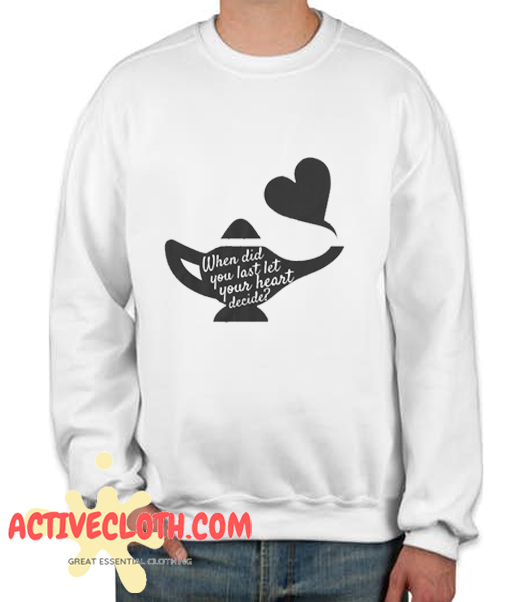 When Did You Last Let Your Heart Decide Fashionable Sweatshirt