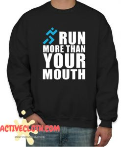 RUN MORE THAN YOUT MOUTH Fashionable Sweatshirt