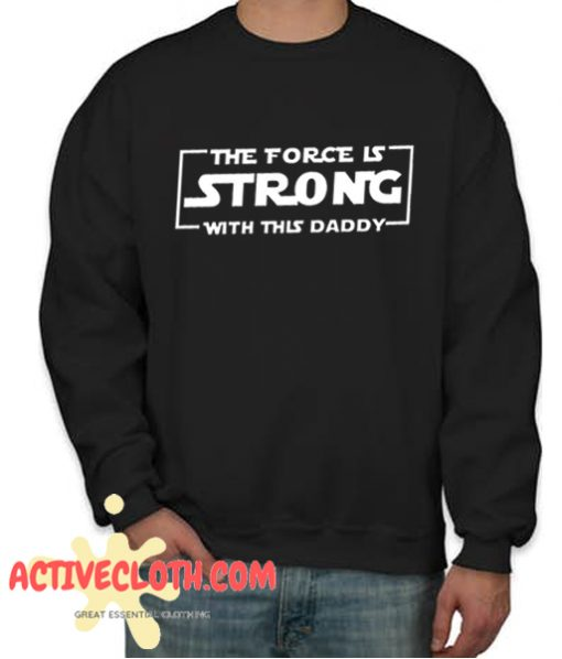 The Force Is Strong With This Daddy Fashionable Sweatshirt