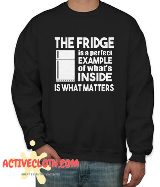 The Fridge Is a Perfect Example Fashionable Sweatshirt