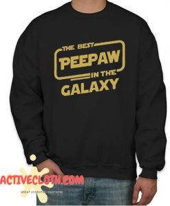 The best Peepaw in the galaxy Fashionable Sweatshirt