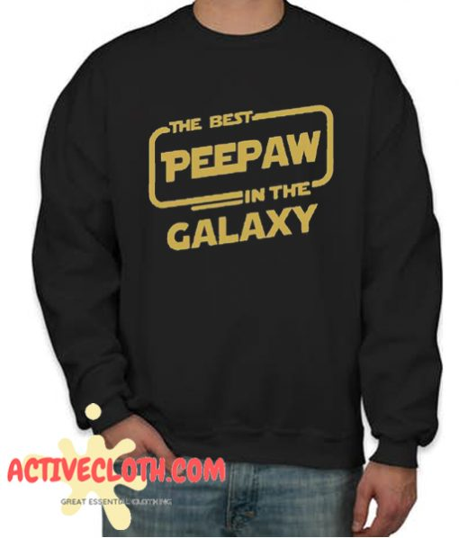 The best Peepaw in the galaxy Fashionable Sweatshirt