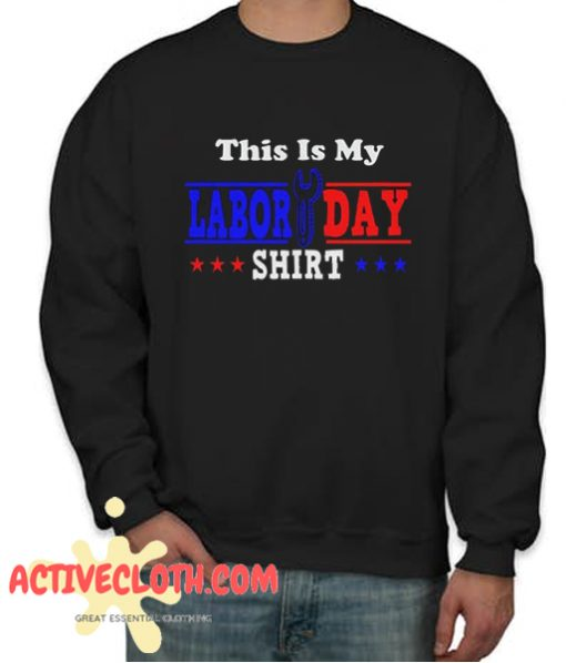 This Is My Labor Day Fashionable Sweatshirt