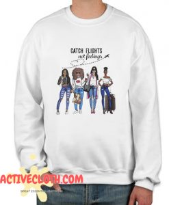 Womens Catch Flights Not Feelings Fashionable Sweatshirt