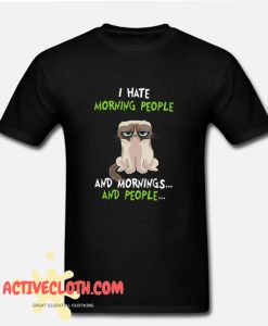 Grumpy cat I hate morning people and mornings and people Fashionable T shirt