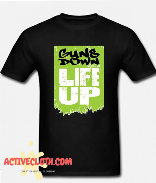 Guns Down Life Up Fashionable T Shirt