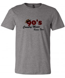 90's Country Music Never Dies T Shirt